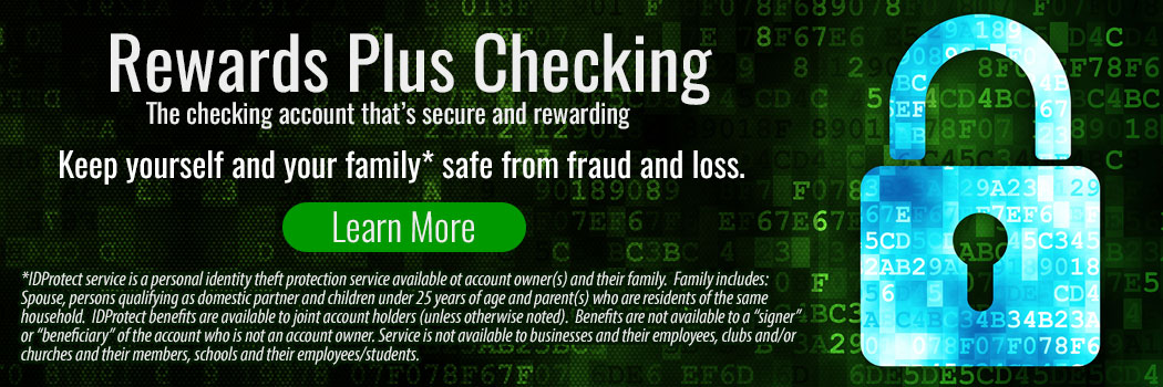 Reward plus checking. keep yourself and family safe from fraud. learn more